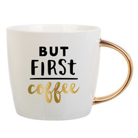 """But First Coffee"" Coffee Mug with Gold Handle"