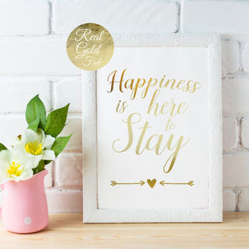 Happiness Is Here To Stay, Real Gold Foil Print, Typography Print, Wall Art, Gold Foil Decor, Positive Quotes, Home Decor, 11x14 print.