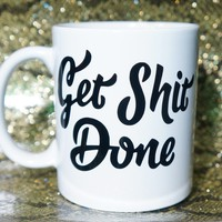 GET SHIT DONE COFFEE MUG