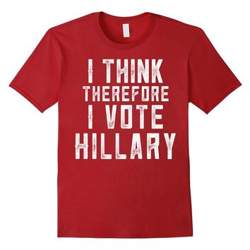 Official Word Art etc I Think Therefore I Vote Hillary Tee
