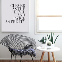 Clever As The Devil And Twice As Pretty -  Typography Print - Inspirational Decorative Black and White - Fashion