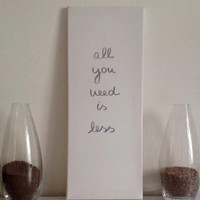 All you need is less - mid-size canvas white gray - Wall Art handmade written - original by misssfaith