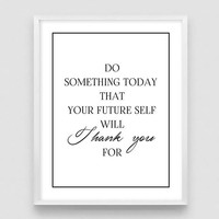 Do Something Today Your Future Self Will Thank You For, Encouraging Print, Entrepreneur Print, Inspirational Print - 3 DIFFERENT Sizes