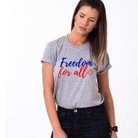 Freedom Shirt, Freedom for All, 4th of July Shirt
