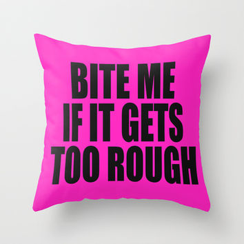 Bite Me If It Gets Too Rough (Pillows) Throw Pillow by Raunchy Ass Tees