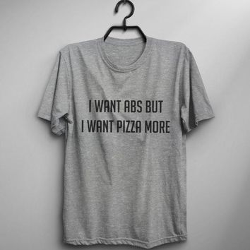 I Want Abs But I Want Pizza More T-Shirts - Men's Crew Neck Novelty Tee