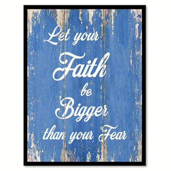 Let your faith be bigger than your fear Inspirational Quote Saying Gift Ideas Home Décor Wall Art
