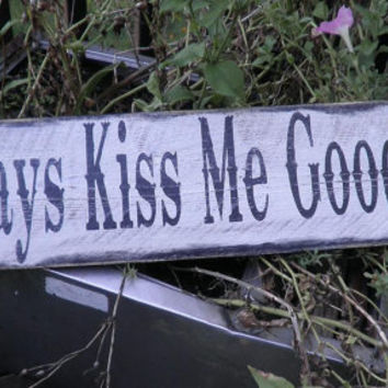 Always Kiss Me Goodnight. wood primitive sign. comes ready to haing. wedding decor, primitive home decor, country decor