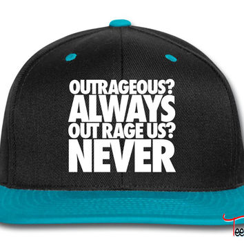 Outrageous Always Out Rage Us Never Snapback