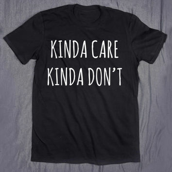 Sarcastic Shirt Kinda Care Kinda Don't Slogan Tee Sarcasm Sassy Tumblr Top T-shirt