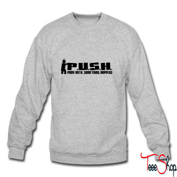 P.U.S.H. - Pray Until Something Happens sweatshirt