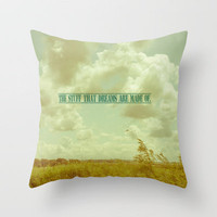 The stuff that dreams are made of. Throw Pillow by secretgardenphotography [Nicola] | Society6