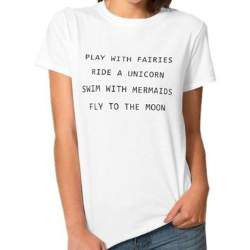 Play With Fairies Ride A Unicorn Swim With Mermaids Fly To The Moon T-Shirt