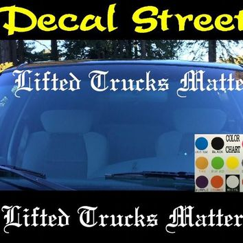 Lifted Trucks Matter Windshield Visor Die Cut Vinyl Decal Sticker Diesel Old English Lettering