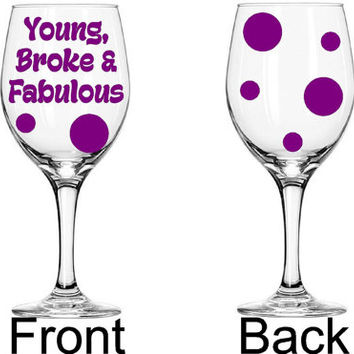 Young Broke & Fabulous funny wine glass  - 20 oz stemmed or 21 oz stemless Large Glass -Wine Glass gift for her birthday wine lover gift