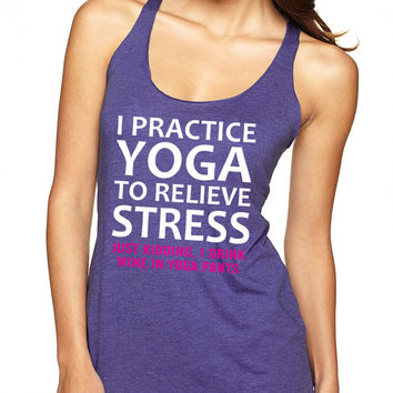 Purple I Practice Yoga To Relieve Stress Just Kidding I Drink Wine In Yoga Pants Tank Top