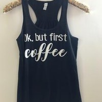 Ok, But First Coffee - Ruffles with Love - Racerback Tank - Womens Fitness - Workout Clothing - Workout Shirts with Sayings