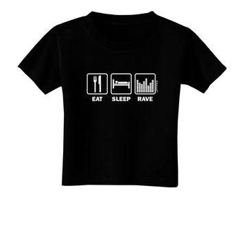 Eat Sleep Rave Toddler T-Shirt Dark by TooLoud