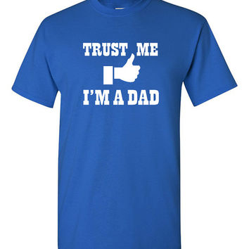 Trust Me I'm A Dad tshirt, dad tshirt, smart dad tshirt, smart dad tee, wise father tee, Funny tshirt, humor tshirt, trendy tshirt B-326
