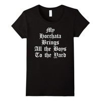 My Horchata Brings All the Boys to the Yard Tee Shirt