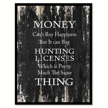 Money cant buy happiness but it can buy hunting licenses which is pretty much the same thing 2 Funny Quote Saying Canvas Print with Picture Frame Home Decor Wall Art