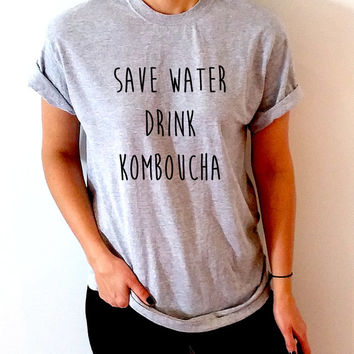 Save water drink kombucha Unisex T-shirt for womens Tumblr Tshirt teens Sassy and Funny Girl T-shirt food hipster