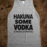 HAKUNA SOME VODKA (IT MEANS GET WASTED) Tank Top (IDA311718)