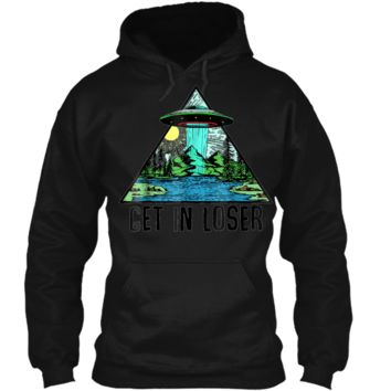 Get In Loser  Alien Abduction Conspiracy  Pullover Hoodie 8 oz