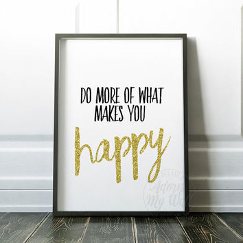 Do more of what makes you happy Printable Gold glitter Inspirational quote Motivational Positive Typography Digital Download modern wall art