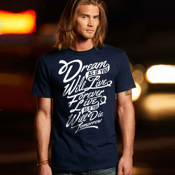 Dream as if You Will Live Forever T-Shirt