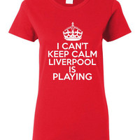 I Can't keep Calm Liverpool Is Playing Tshirt. Ladies and Unisex Styles. Great Gift Ideas. Soccer Fans!!