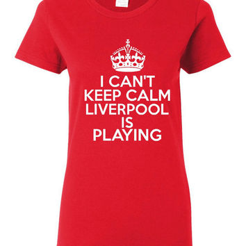 Can't Keep Calm Liverpool Playing Sports Soccer T Shirt Makes Great Futbol T Shirt Unisex Ladies Mens Shirt Great Soccer Shirt