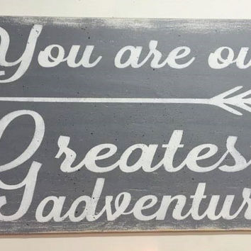 You Are Our Greatest Adventure Wood Sign Tribal Nursery Decor Boys Nursery Gray Nursery Decor Rustic Shabby Chic Vintage Nursery Handmade
