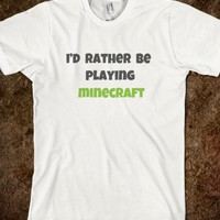 I'D RATHER BE PLAYING MINECRAFT T-SHIRT