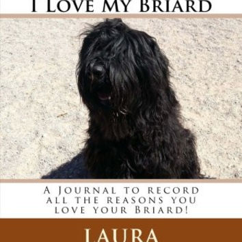 Leash Up's 101 Reasons I Love My Briard: A Journal to record all the reasons you love your Briard!