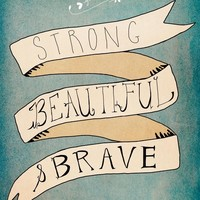 """Strong, Beautiful, Brave"" - Art Print by Nan Lawson"