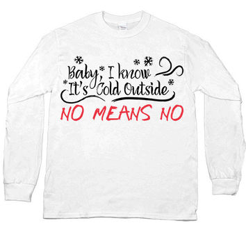 Baby It's Cold Outside -- Unisex Long-Sleeve