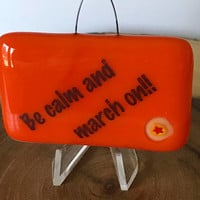 Be Calm and March On Mini Stand-up Plaque