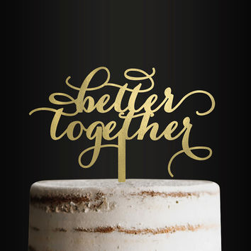 Wedding Cake Topper, Better Together, Cake Topper, Anniversary, Engagement Cake Topper