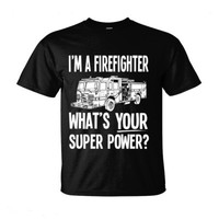 I'm A Firefighter WHAT'S YOUR SUPERPOWER? - Ultra-Cotton T-Shirt