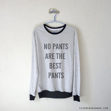 No Pants Are The Best Pants Long Sleeve Tshirt / Tumblr Inspired / Plus Size