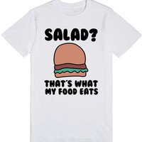 SALAD?THAT'S WHAT MY FOOD EATS | T-Shirt | SKREENED