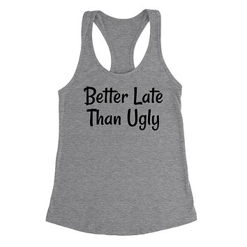 Better late than ugly funny cool humor joke Ladies Racerback Tank Top