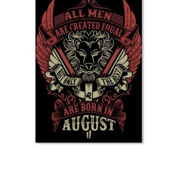 All Men Are created equal But Only The Best Are born In August