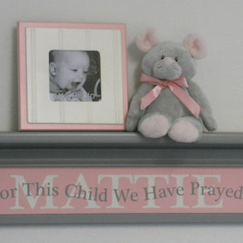 """Pink Gray Baby Girl Nursery Decor Grey 24"""" Wall Shelf Customized Personalized Sign with MATTIE - For This Child We Have Prayed, Newborn Gift"""