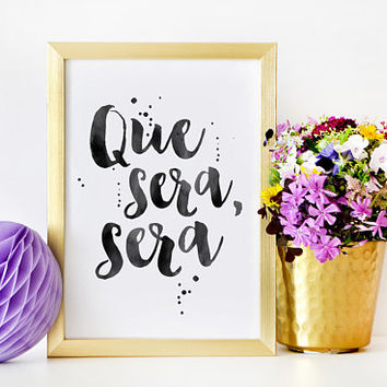 QUE SERA SERA, Spanish Quote,Spanish Decor,Inspirational Quote,Modern Art,Watercolor Brush,Whatever Will Be,Printable Art,Song Lyrics,Quotes