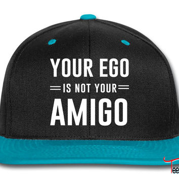 Your ego is not your amigo Snapback