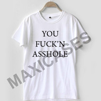 You fuck'n asshole Rihanna T-shirt Men Women and Youth