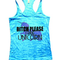 Bitch Please I Ride Unicorn Burnout Tank Top By BurnoutTankTops.com - 953