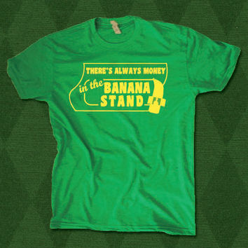 There's Always Money in the Banana Stand Shirt